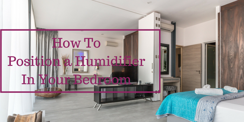 How to position a Humidifier in your Bedroom