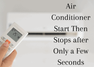 Air Conditioner Start Then Stops after Only a Few Seconds