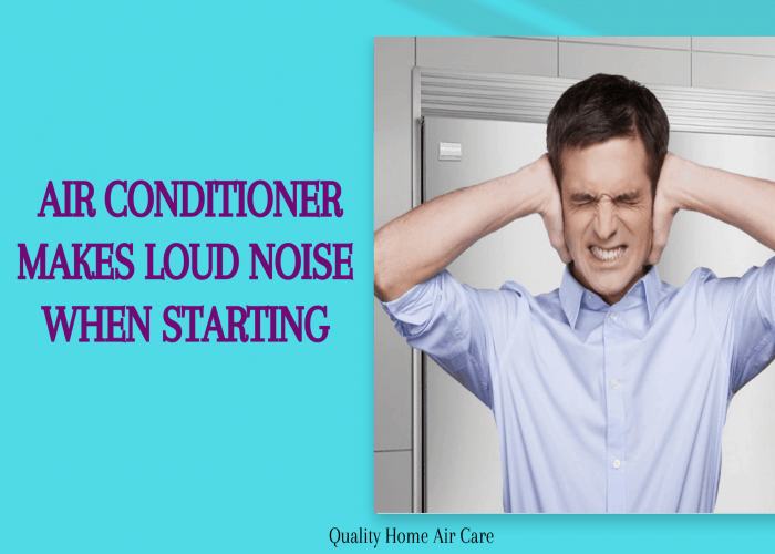 Air conditioner makes loud noise when starting