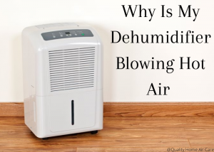 Dehumidifier Blowing Hot Air